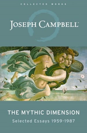 The Mythic Dimension - Comparative Mythology, By Joseph Campbell