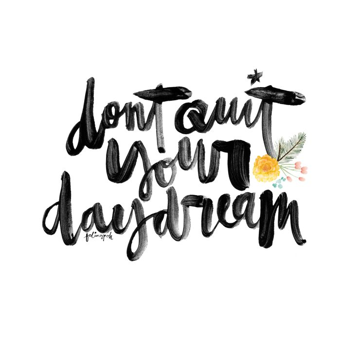 Don't quite your daydream Calligraphy, Lettering & Quotes instagram.com/felingpoh