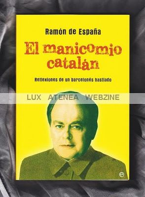 "LUX ATENEA WEBZINE: RAMÓN DE ESPAÑA ""EL MANICOMIO CATALÁN""."