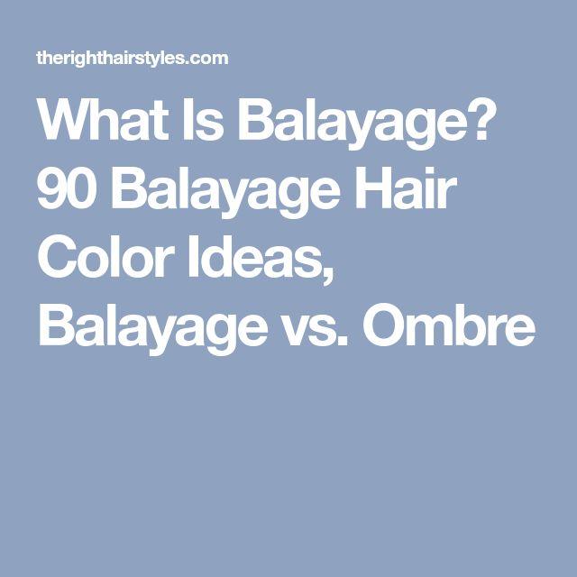 What Is Balayage? 90 Balayage Hair Color Ideas, Balayage vs. Ombre