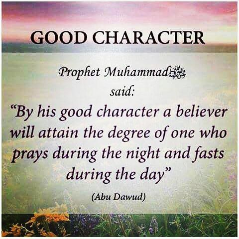 Narrated Aisha, Ummul Mu'minin: The Messenger of Allah (ﷺ) said: By his good character a believer will attain the degree of one who prays during the night and fasts during the day. Grade : Sahih (Al-Albani) Reference : Sunan Abi Dawud 4798 In-book reference : Book 43, Hadith 26 English translation : Book 42, Hadith 4780