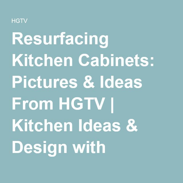 Resurfacing Kitchen Cabinets: Pictures & Ideas From HGTV | Kitchen Ideas & Design with Cabinets, Islands, Backsplashes | HGTV