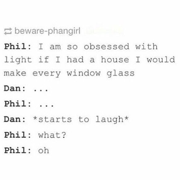 what else would you make them,  PHIL?