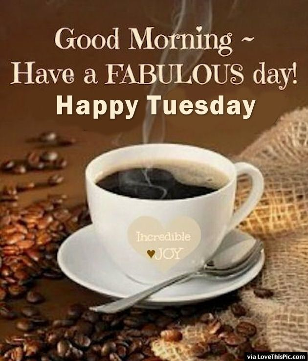 Good Morning Have A Fabulous Day Happy Tuesday Good Morning Tuesday Tuesday Quotes Good Mo Good Morning Sunday Images Good Morning Coffee Sunday Morning Coffee