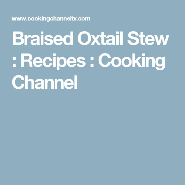 Braised Oxtail Stew : Recipes : Cooking Channel