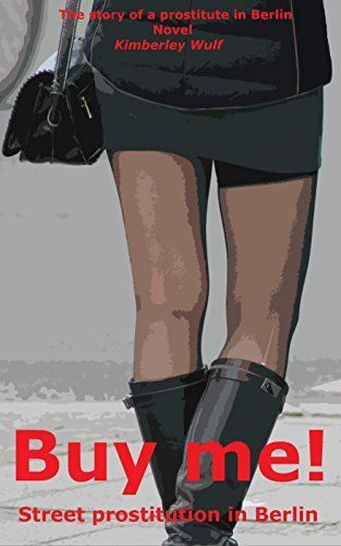 Buy me! Street prostitution in Berlin: The story of a whore in Berlin (Prostitution in Germany Book 1) (English Edition) von Kimberley Wulf, http://www.amazon.de/dp/B00MC8GNOA/ref=cm_sw_r_pi_dp_DoNgwb15T59GN