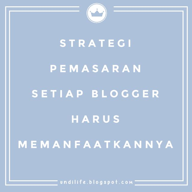 Strategi Pemasaran Setiap Blogger Harus Memanfaatkannya