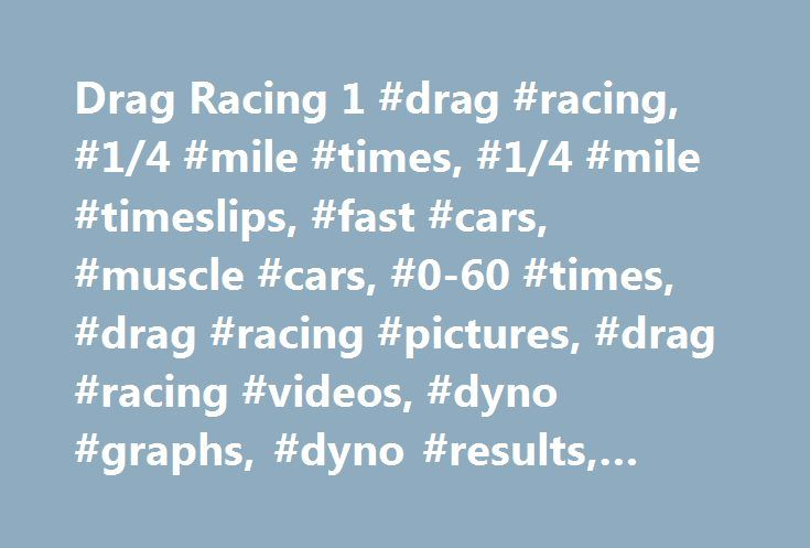 Drag Racing 1 #drag #racing, #1/4 #mile #times, #1/4 #mile #timeslips, #fast #cars, #muscle #cars, #0-60 #times, #drag #racing #pictures, #drag #racing #videos, #dyno #graphs, #dyno #results, #dyno #sheets http://tucson.remmont.com/drag-racing-1-drag-racing-14-mile-times-14-mile-timeslips-fast-cars-muscle-cars-0-60-times-drag-racing-pictures-drag-racing-videos-dyno-graphs-dyno-results-dyno-s/  # If you trust the statistics, all the data points to the McLaren getting spanked handily in this…