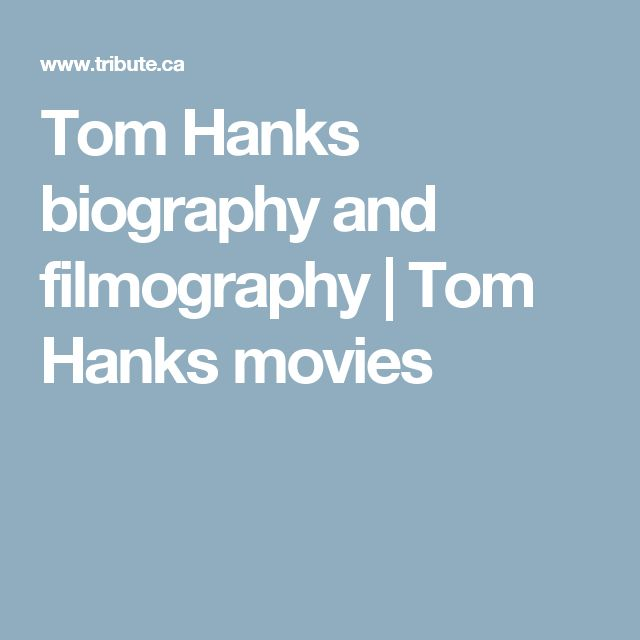 Tom Hanks biography and filmography | Tom Hanks movies