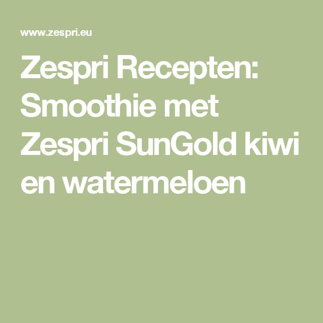 Zespri Recepten: Smoothie met Zespri SunGold kiwi en watermeloen
