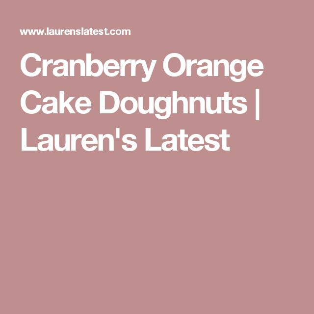 Cranberry Orange Cake Doughnuts   Lauren's Latest