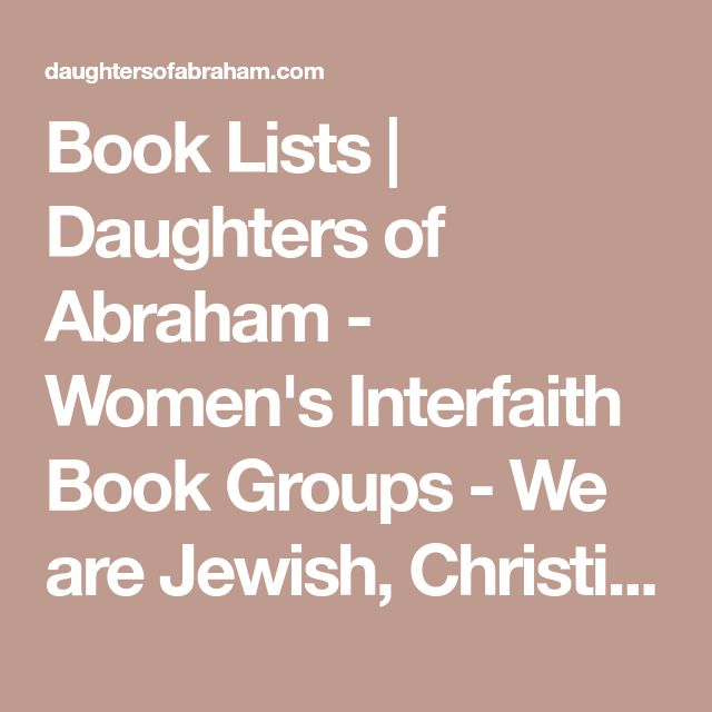 Book Lists   Daughters of Abraham - Women's Interfaith Book Groups - We are Jewish, Christian and Muslim women who want to deepen our knowledge of our own and one another's faiths.
