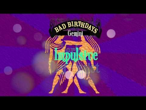 Bad Birthdays, the Truth behind Your Crappy Sun Sign. These are REAL horoscopes for anyone who is irritated by the disconnect between REAL LIFE and the perky promises and mindlessly cheerful affirmations that apply to sun signs. In truth Gemini are gossipy, two-faced, and speak before they think.
