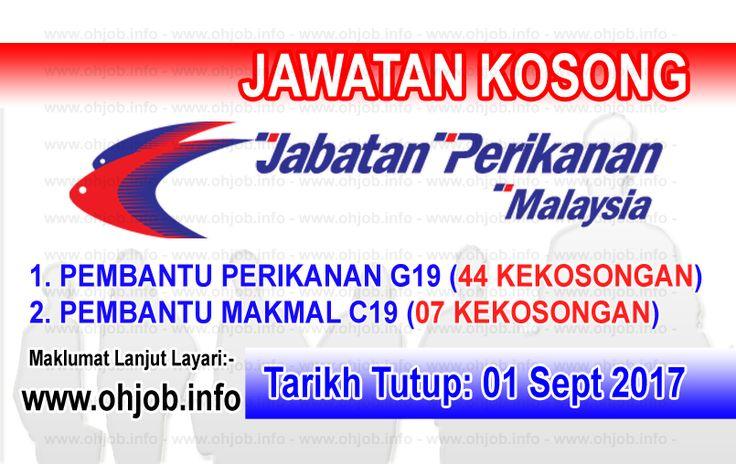 Jawatan Kosong Jabatan Perikanan Malaysia (01 Oktober 2017)   Kerja Kosong Jabatan Perikanan Malaysia Oktober 2017  Permohonan adalah dipelawa kepada warganegara Malaysia bagi mengisi kekosongan jawatan di Jabatan Perikanan Malaysia Oktober 2017 seperti berikut:- 1. PEMBANTU PERIKANAN G19 (44 KEKOSONGAN) 2. PEMBANTU MAKMAL C19 (07 KEKOSONGAN)  Tarikh Tutup Permohonan:- 01 Oktober 2017 Suruhanjaya Perkhidmatan Awam Malaysia telah ditubuhkan pada 31 Ogos 1957 iaitu bersamaan dengan hari…
