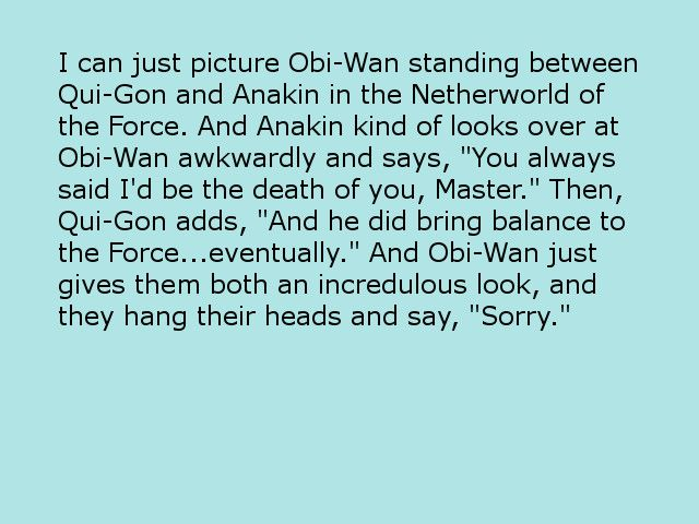 Star Wars: Anakin, Obi-Wan, and Qui-Gon...You know this conversation happened at some point.