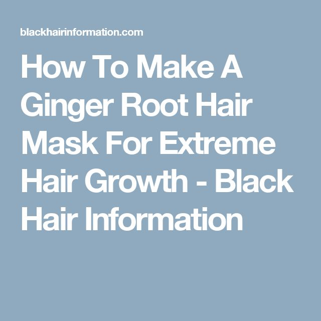 How To Make A Ginger Root Hair Mask For Extreme Hair Growth - Black Hair Information