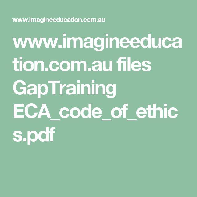 www.imagineeducation.com.au files GapTraining ECA_code_of_ethics.pdf