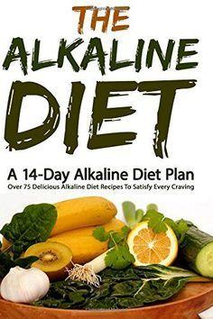 The Alkaline Diet: A 14-Day Alkaline Diet Plan (Over 75 Delicious Alkaline Diet Recipes To Satisfy Every Craving (Alkaline Diet, Alkaline Diet Plan) (Volume 1)