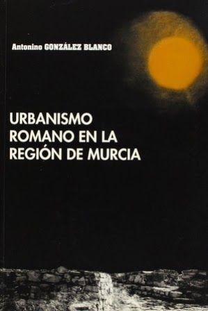 Urbanismo romano en la región de Murcia / Antonino González Blanco. Universidad de Murcia, Murcia : 1996. 208 p. ISBN 8476846940 [1996-05] Urbanismo -- Roma. Ciudades -- Roma. Murcia (Comunidad Autónoma) Vbc - Depósito 4 C-23703 http://millennium.ehu.es/record=b1096134~S1*spi