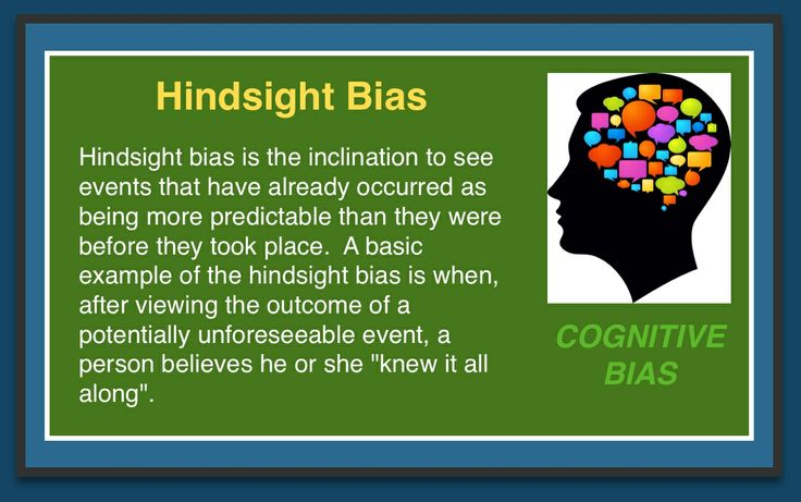 """Cognitive Bias - Hindsight Bias. The proper name for """"Hindsight is 20/20"""""""