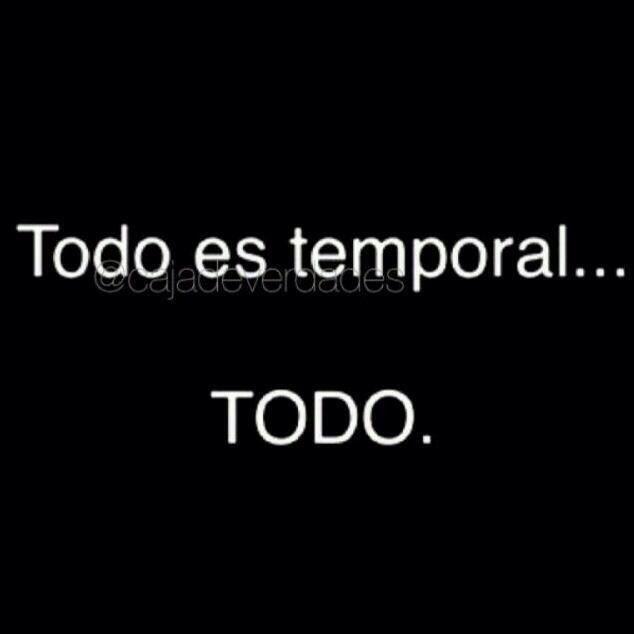 〽️️Todo es temporal...TODO.