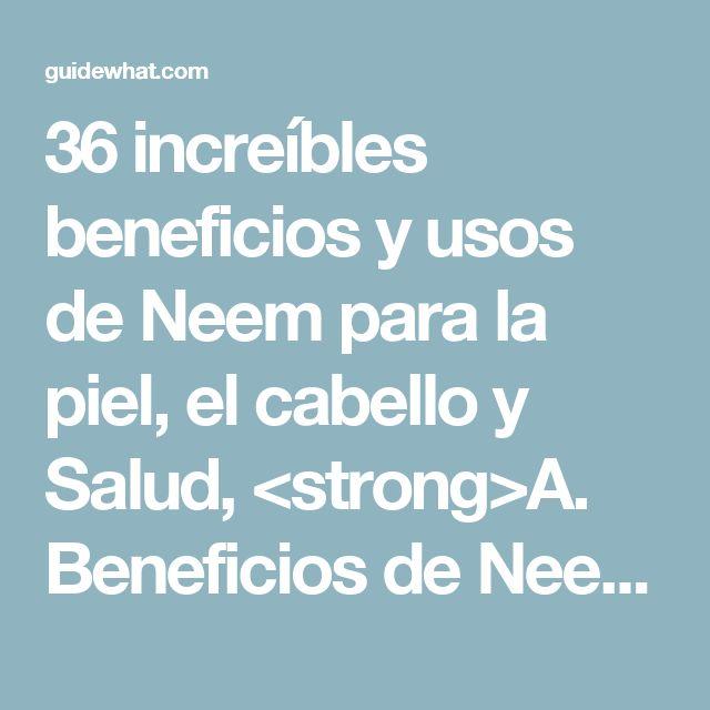 36 increíbles beneficios y usos de Neem para la piel, el cabello y Salud, <strong>A. Beneficios de Neem Piel:</strong>, eliminar el acné y la pigmentación oscura:, evita puntos negros de recurrencia:, tratar la infección de la piel:, evita que los brotes: