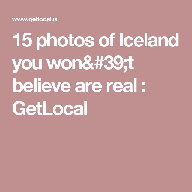 15 photos of Iceland you won't believe are real : GetLocal
