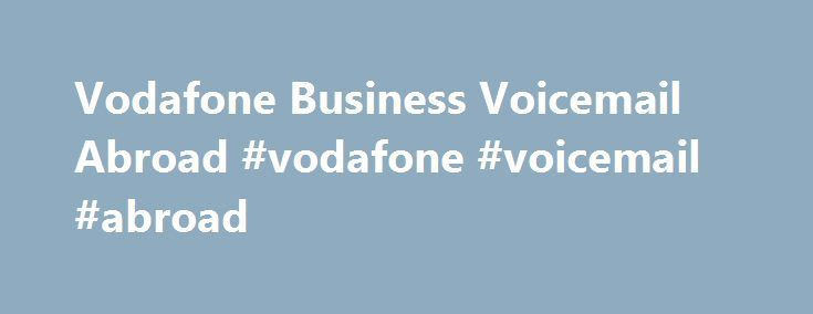 Vodafone Business Voicemail Abroad #vodafone #voicemail #abroad http://corpus-christi.nef2.com/vodafone-business-voicemail-abroad-vodafone-voicemail-abroad/  # Vodafone Business Voicemail Abroad Instead you may choose the One Net Business service, a cloud based service number, landline number and voicemail messages from both on your mobile. Live Chat: If you are phoning from abroad, then instead of phoning Vodafone on Best Mobile Phone Company Bell is Canada s largest telecommunications…
