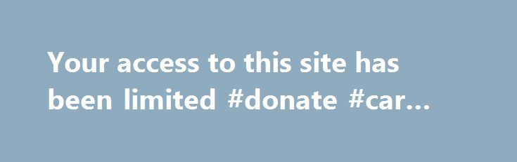 Your access to this site has been limited #donate #car #denver http://virginia.nef2.com/your-access-to-this-site-has-been-limited-donate-car-denver/  # Your access to this site has been limited Your access to this service has been temporarily limited. Please try again in a few minutes. (HTTP response code 503) Reason: Access from your area has been temporarily limited for security reasons. Important note for site admins: If you are the administrator of this website note that your access has…