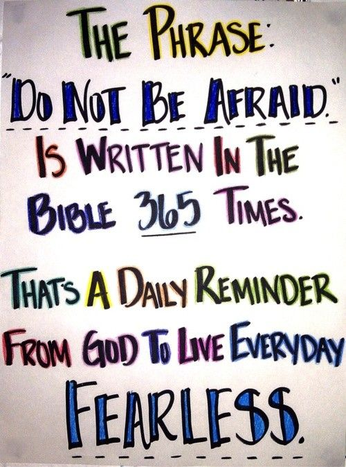 """The Phrase: """"Do not be afraid"""" is written in the Bible 365 times ~ a daily reminder"""