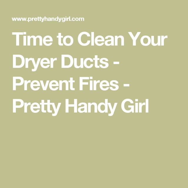 Time to Clean Your Dryer Ducts - Prevent Fires - Pretty Handy Girl