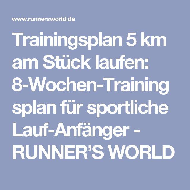 Trainingsplan 5 km am Stück laufen: 8-Wochen-Trainingsplan für sportliche Lauf-Anfänger - RUNNER'S WORLD