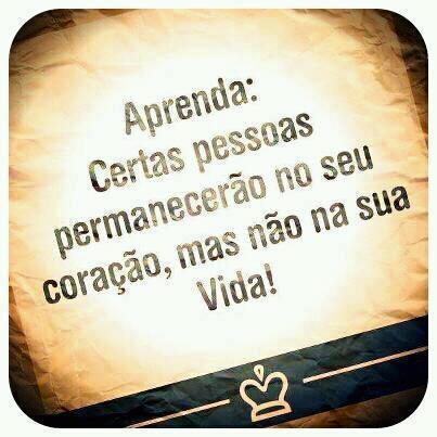 Aprenda: certas pessoas permanecerão no seu coração, mas não na ua vida! #coracao #vida