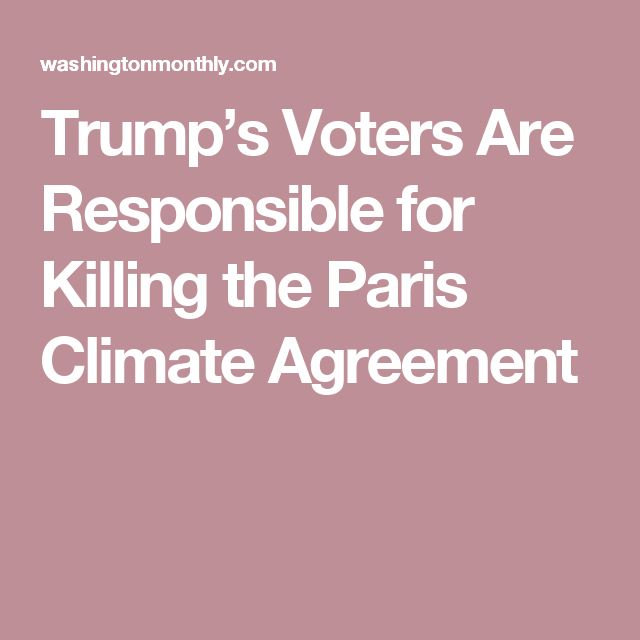 Trump's Voters Are Responsible for Killing the Paris Climate Agreement
