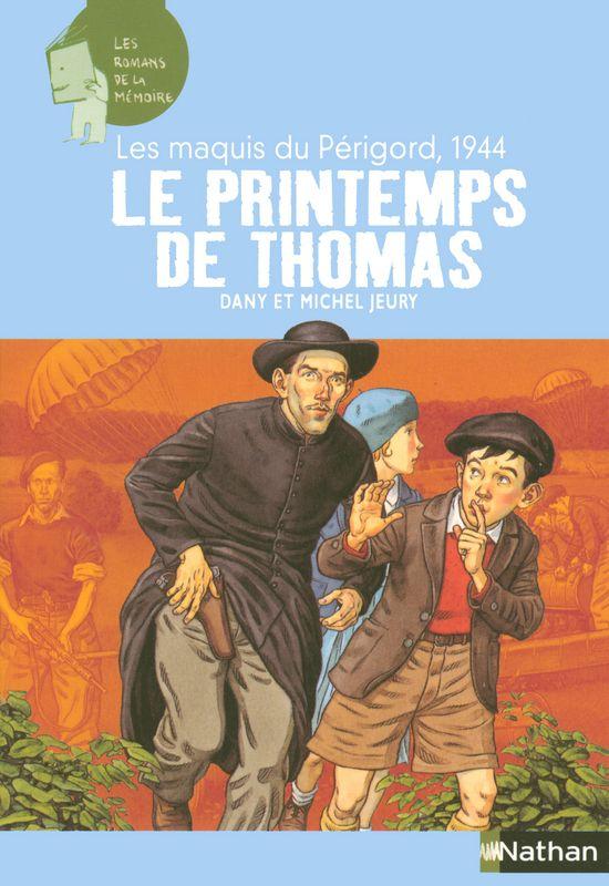 Les maquis du Périgord, 1944 : Le printemps de Thomas   Les romans de la mémoire   Éditions NATHAN