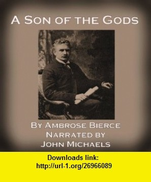 A Son of the Gods Audible Audio Edition Ambrose Bierce, John Michaels ,   ,  , ASIN: B007YAYO92 , tutorials , pdf , ebook , torrent , downloads , rapidshare , filesonic , hotfile , megaupload , fileserve