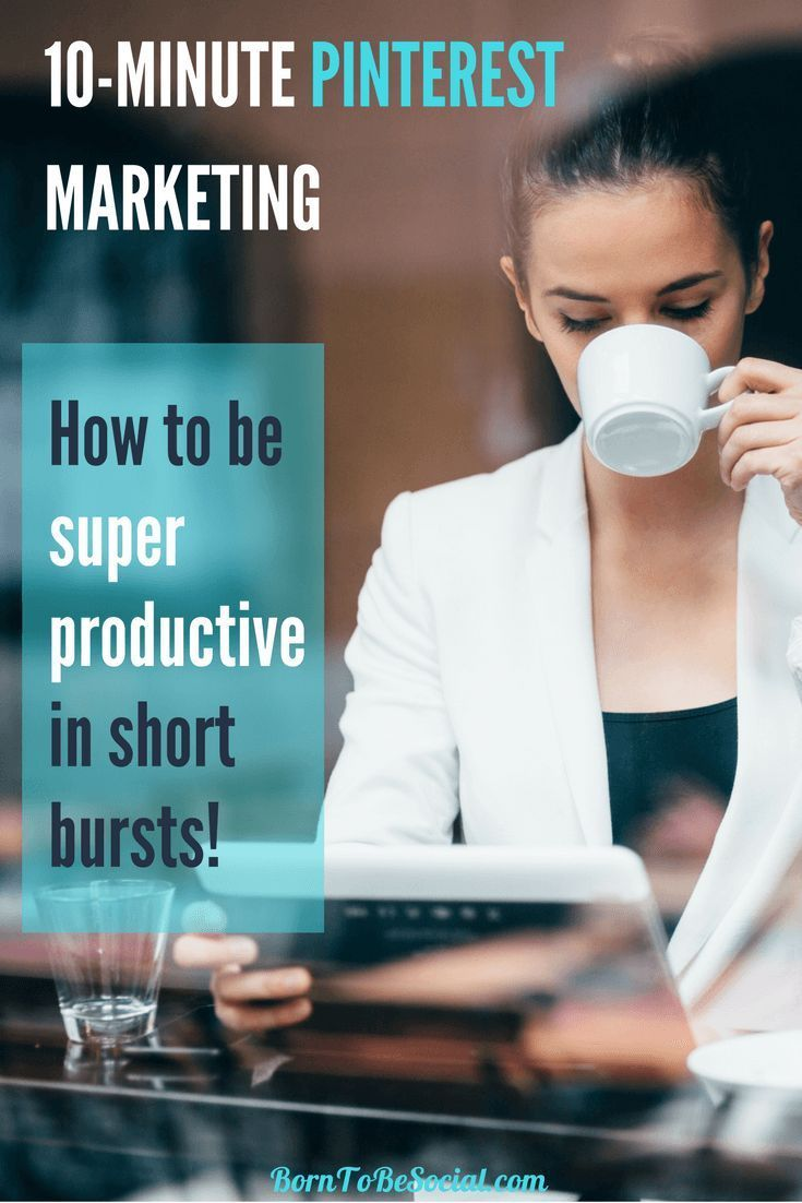 10-Minute Pinterest Marketing: How to be super productive in short bursts!