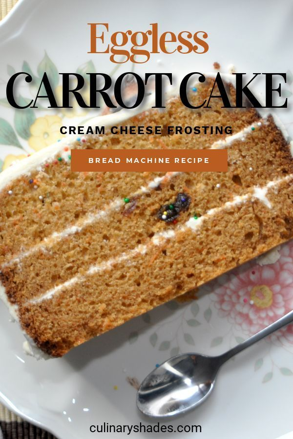 Eggless Carrot Cake In Bread Machine Culinaryshades Recipe In 2020 Eggless Carrot Cake Bread Machine Egg Free Carrot Cake