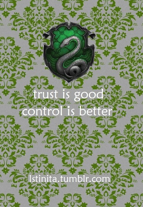Slytherin: Trust is good, control is better
