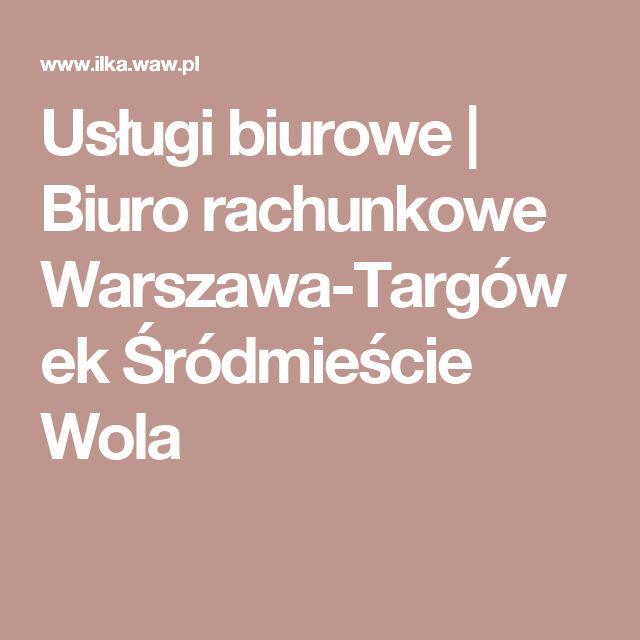 Usługi biurowe | Biuro rachunkowe Warszawa-Targówek Śródmieście Wola