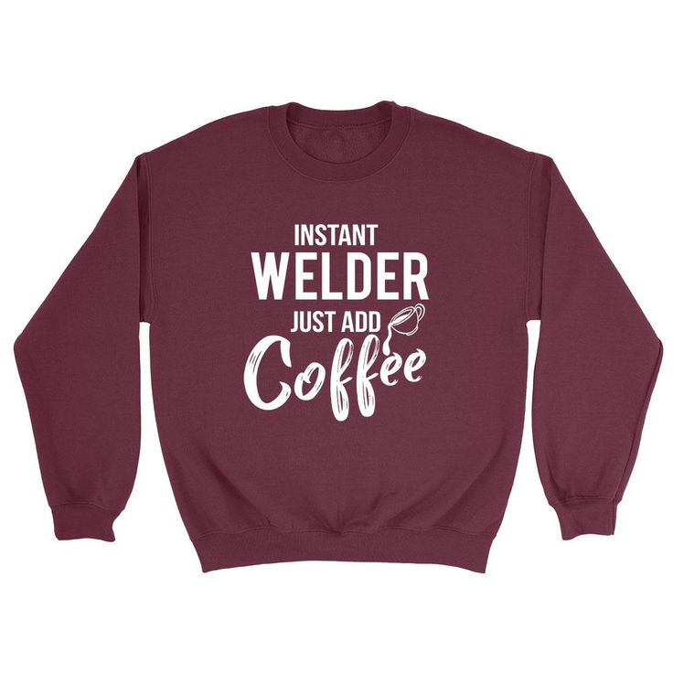 Instant  welder just add coffee funny welder job humor cool university student  Crewneck Sweatshirt