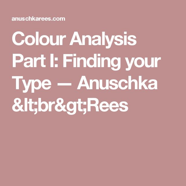 Colour Analysis Part I: Finding your Type — Anuschka <br>Rees