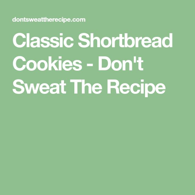 Classic Shortbread Cookies - Don't Sweat The Recipe