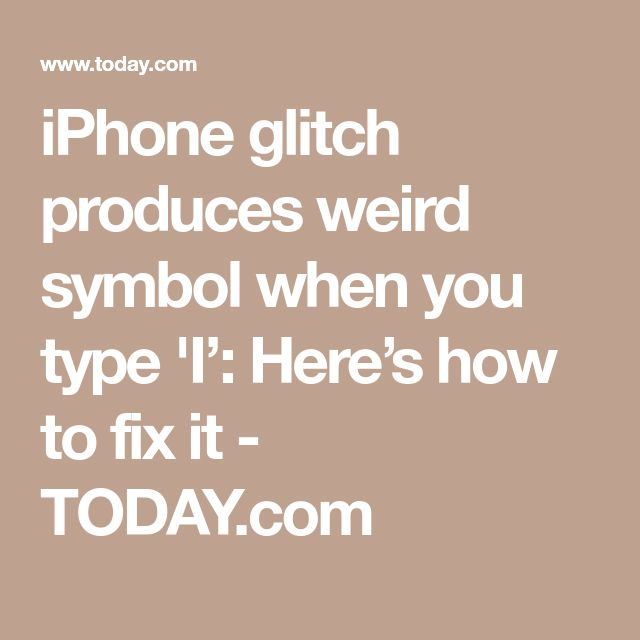 iPhone glitch produces weird symbol when you type 'I': Here's how to fix it - TODAY.com