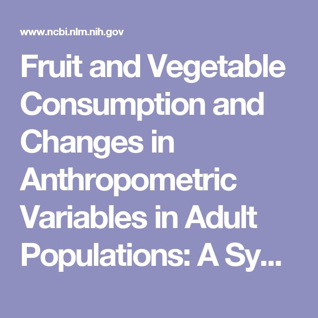 Fruit and Vegetable Consumption and Changes in Anthropometric Variables in Adult Populations: A Systematic Review and Meta-Analysis of Prospective ...  - PubMed - NCBI