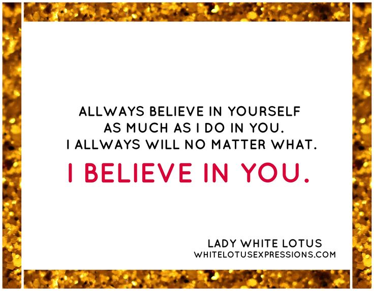 # www.whitelotusexpressions.com # LADY WHITE LOTUS # I BELIEVE IN YOU # Believe in YOU