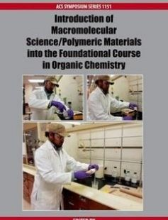 Introduction of Macromolecular Science/Polymeric Materials into the Foundational Course in Organic Chemistry 1st Edition free download by Bob A. Howell ISBN: 9780841228788 with BooksBob. Fast and free eBooks download.  The post Introduction of Macromolecular Science/Polymeric Materials into the Foundational Course in Organic Chemistry 1st Edition Free Download appeared first on Booksbob.com.