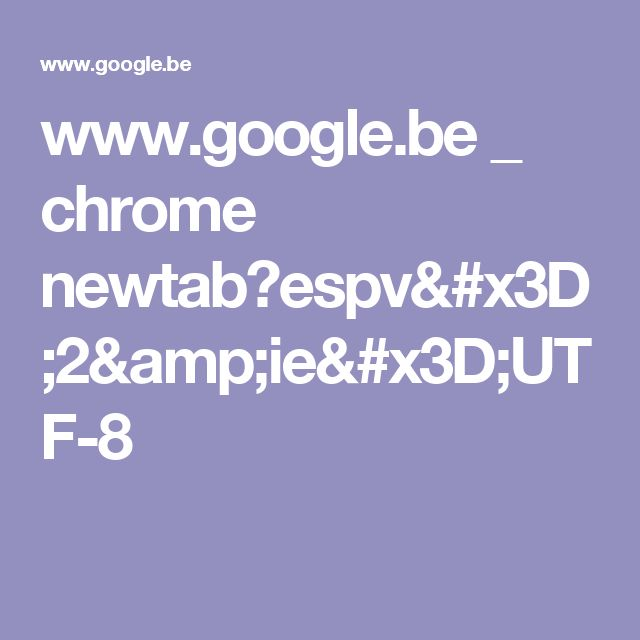 www.google.be _ chrome newtab?espv=2&ie=UTF-8