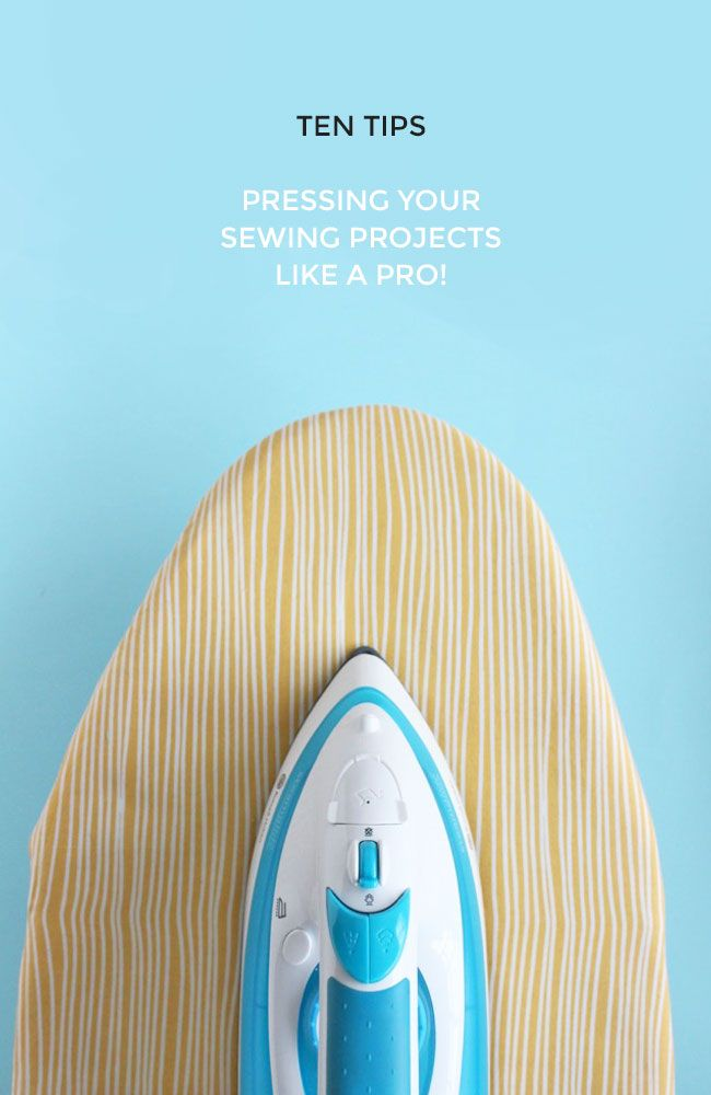 Ten Tips for Pressing Your Sewing Projects Like a Pro! | Tilly and the Buttons | Bloglovin'