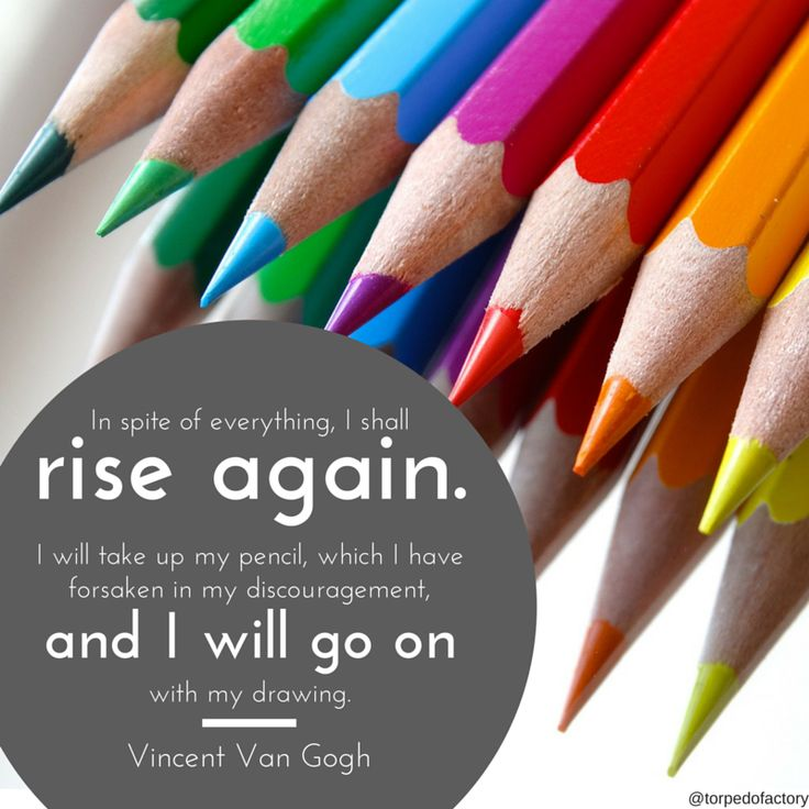 In spite of everything, I shall rise again. I will take up my pencil, which I have forsaken in my great discouragement, and I will go on with my drawing.  -Vincent Van Gogh #quotes #inspiration #pride @torpedofactory